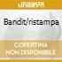 BANDIT/RISTAMPA