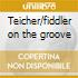Teicher/fiddler on the groove