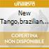 NEW TANGO,BRAZILIAN TOUCH