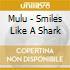 Mulu - Smiles Like A Shark