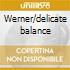 Werner/delicate balance