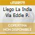 LLEGO LA INDIA VIA EDDIE P.