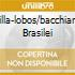 VILLA-LOBOS/BACCHIANA BRASILEI