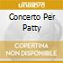 CONCERTO PER PATTY
