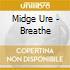 Midge Ure - Breathe
