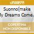 SUONNO(MAKE MY DREAMS COME TRUE)