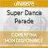 SUPER DANCE PARADE
