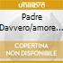 PADRE DAVVERO/AMORE AMORE UN CORNO