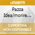 PAZZA IDEA/MORIRE TRA LE VIOLE