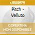 Pitch - Velluto