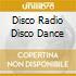 Disco Radio Disco Dance