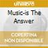 MUSIC-IS THE ANSWER