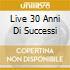 LIVE 30 ANNI DI SUCCESSI