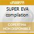 SUPER EVA compilation