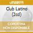 CLUB LATINO (2CD)