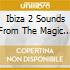 Ibiza 2 Sounds From The Magic Island