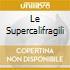 LE SUPERCALIFRAGILI