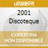 2001 DISCOTEQUE