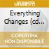 EVERYTHING CHANGES (CD ORO 24K DIGIP