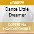 DANCE LITTLE DREAMER