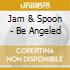 Jam & Spoon - Be Angeled