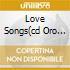 LOVE SONGS(CD ORO 24K)