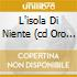 L'ISOLA DI NIENTE (CD ORO 24K DIG.RE