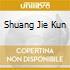 SHUANG JIE KUN