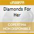DIAMONDS FOR HER