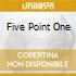 FIVE POINT ONE