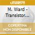 M. Ward - Transistor Radio