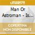 IS IT...MAN OR ASTROMAN?
