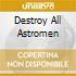 DESTROY ALL ASTROMEN