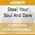 STEAL YOUR SOUL AND DARE