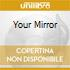 YOUR MIRROR