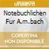 NOTEBUCHLICHEN FUR A.M.BACH