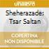 SHEHERAZADE; TSAR SALTAN