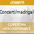 CONCERTI/MADRIGALI