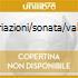 VARIAZIONI/SONATA/VALZER