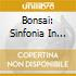 BONSAI: SINFONIA IN DO; VARIAZ.