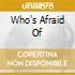 WHO'S AFRAID OF