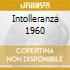 INTOLLERANZA 1960