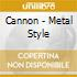 Cannon - Metal Style