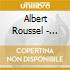 Albert Roussel - Sinfonia N.1, Resurrection, Le Marchand De Sable Qui Passe