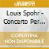 Louis Spohr - Concerto Per Violino N.6, N.8, N.11