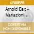 Arnold Bax - Variazioni Sinfoniche, Concertante For Piano Left Hand
