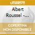 Albert Roussel - Sinfonia N.4, Rapsodie Flamande, Petit Suite, Sinfonietta