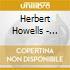 Howells Herbert - Rhapsodic Quintet Op.31, Sonata Per Violino Op.38, Sonata Per Clarinetto, ...