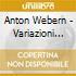 Anton Webern - Variazioni Per Orchestra Op.30, Lieder Opp.8, 13, 14, 19, 5 Pezzi Op.10