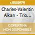 Charles Valentin Alkan - Trio Op.30, Grand Duo Concertant Op.21, Sonate De Concert Op.47